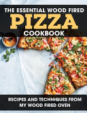 The Essential Wood Fired Pizza Cookbook