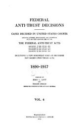 Federal Antitrust Decisions: Adjudicated Cases and Opinions of Attorneys General Arising Under, Or Involving, the Federal Antitrust Laws and Related Acts ... 1890-1912 [i. E. 1911]--, Volume 6