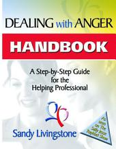 Dealing with Anger Handbook: A Step-by-Step Guide for the Helping Professional