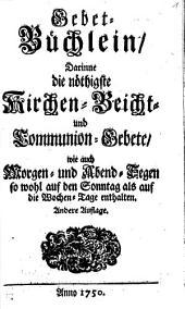 Gebet-Büchlein: Darinne die nöthigste Kirchen- Beicht- und Communion-Gebete ... enthalten