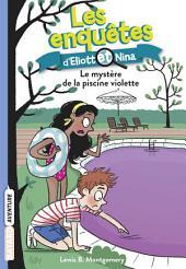 Les enquêtes d'Eliott et Nina, T07: Le mystère de la piscine violette