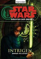 Star Wars  W  chter der Macht 1  Intrigen PDF