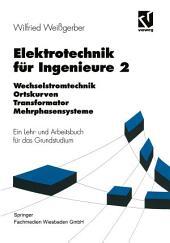 Elektrotechnik für Ingenieure 2: Wechselstromtechnik Ortskurven Transformator Mehrphasensysteme. Ein Lehr- und Arbeitsbuch für das Grundstudium, Ausgabe 3