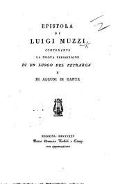 """Epistola di L. Muzzi contenente la nuova esposizione di un luogo del Petrarca [Canzone VI. """"Perchè la vita è breve, etc.""""] di alcuni di Dante [Inferno V.]."""