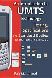 An Introduction to UMTS Technology: Testing, Specifications, and Standard Bodies for Engineers and Managers