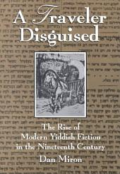 A Traveler Disguised: The Rise of Modern Yiddish Fiction in the Nineteenth Century