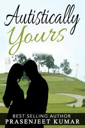 Autistically Yours: #6 in Romance in India Series