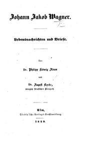 J. J. W. Lebensnachrichten und Briefe. Von P. L. Adam und A. Koelle