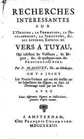 Recherches interessantes sur l'origine, la formation, ... des diverses especes de Vers a Tuyau