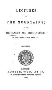 Lectures on the mountains; or, The Highlands and Highlanders as they were and as they are [by W.G. Stewart].