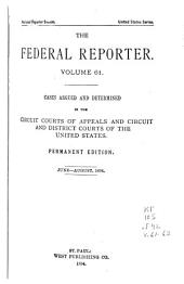 The Federal Reporter: Cases Argued and Determined in the Circuit and District Courts of the United States, Volumes 61-62