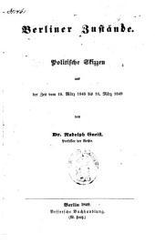 Berliner Zustände: Politische Skissen aus der Zeit vom 18. März 1848 bis 18. März 1849