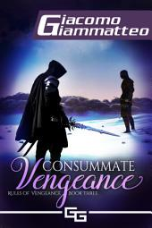Consummate Vengeance: Rules of Vengeance, Book III: Rules of Vengeance, Book III