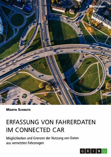 Erfassung von Fahrerdaten im Connected Car  M  glichkeiten und Grenzen der Nutzung von Daten aus vernetzten Fahrzeugen PDF