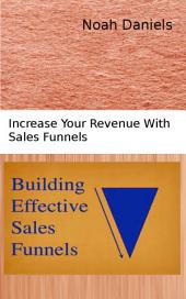 Building Effective Sales Funnels: Increase Your Revenue With Sales Funnels