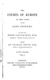 The Courts of Europe at the Close of the Last Century: Volume 1