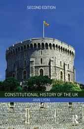 Constitutional History of the UK: Edition 2