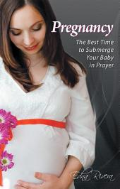 Pregnancy: The Best Time to Submerge Your Baby in Prayer