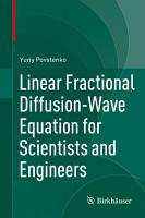 Linear Fractional Diffusion Wave Equation for Scientists and Engineers PDF