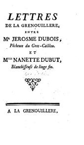 Lettres de la grenouillere, entre M`SUP`r`LO` Jerosme Dubois, pêcheux du Gros-Caillou. Et M`SUP`lle`LO` Nanette Dubut, blanchisseuse de linge fin