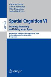 Spatial Cognition VI. Learning, Reasoning, and Talking about Space: International Conference Spatial Cognition 2008, Freiburg, Germany, September 15-19, 2008. Proceedings