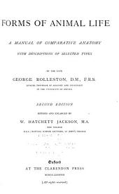 Forms of Animal Life: A Manual of Comparative Anatomy : with Descriptions of Selected Types