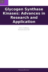Glycogen Synthase Kinases: Advances in Research and Application: 2011 Edition: ScholarlyBrief