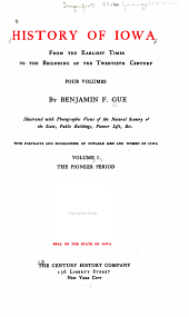 History of Iowa from the Earliest Times to the Beginning of the Twentieth Century by Benjamin T. Gue: Volume 1