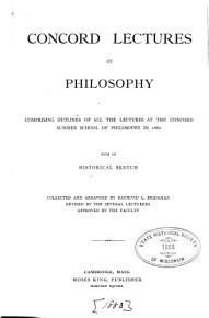 Concord Lectures on Philosophy  Comprising Outlines of All the Lectures at the Concord Summer School of Philosophy in 1882 PDF