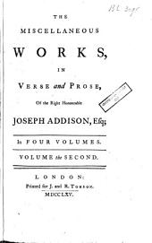 The Miscellaneous Works, in Verse and Prose, of the Late Right Honourable Joseph Addison: Volume 2