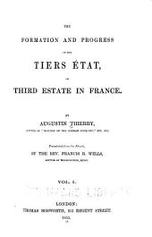 The Formation and Progress of the Tiers État, Or Third Estate in France: Volume 1