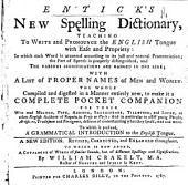 The New Spelling Dictionary, Teaching to Write and Pronounce the English Tongue ... To which is Prefixed, a Grammatical Introduction ... A New Edition. Revised, Corrected, and Enlarged Throughout. To which is ... Added, A Catalogue of Words of Similar Sounds ... By William Crakelt