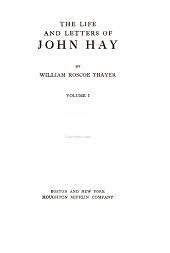The Life and Letters of John Hay: Volume 1