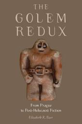 The Golem Redux: From Prague to Post-Holocaust Fiction