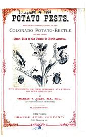 Potato Pests: Being an Illustrated Account of the Colorado Potato-beetle and the Other Insect Foes of the Potato in North America. With Suggestions for Their Repression and Methods for Their Destruction