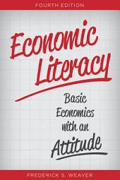Economic Literacy: Basic Economics with an Attitude, Edition 4
