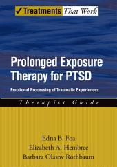 Prolonged Exposure Therapy for PTSD: Emotional Processing of Traumatic Experiences