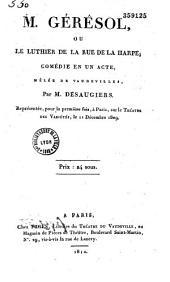 M. Gérésol, ou le luthier de la rue de la Harpe: comédie en un acte, mêlée de vaudevilles