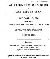 Authentic Memoirs of the Little Man and the Little Maid:: With Some Interesting Particulars of Their Lives Illustrated with Engravings..