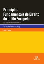 Princípios Fundamentais de Direito da União Europeia - Uma Abordagem Jurisprudencial
