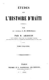 Études sur l'histoire d'Haïti suivies de la vie du général J.M. Borgella: Volume5