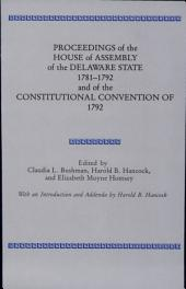 Proceedings of the House of Assembly of the Delaware State, 1781-1792, and of the Constitutional Convention of 1792