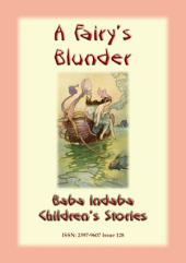 A FAIRY'S BLUNDER - A Fairy Tale: Baba Indaba Children's Stories - Issue 128
