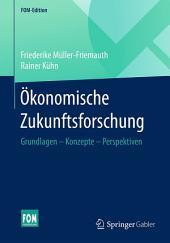 Ökonomische Zukunftsforschung: Grundlagen – Konzepte – Perspektiven