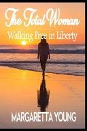 The Total Woman  Walking In Liberty PDF