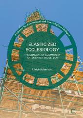 Elasticized Ecclesiology: The Concept of Community after Ernst Troeltsch