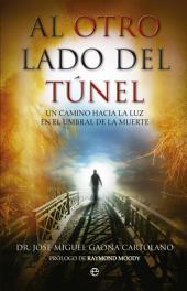 Al otro lado del túnel: Un camino hacia la luz en el umbral de la muerte