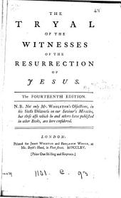 The tryal of the witnesses of the resurrection of Jesus [a reply by T. Sherlock to T. Woolston's sixth discourse on the miracles].