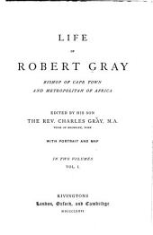 Life of Robert Gray, Bishop of Cape Town and Metropolitan of Africa: Volume 10706