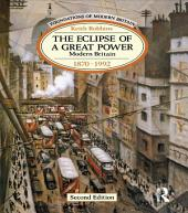 The Eclipse of a Great Power: Modern Britain 1870-1992, Edition 2
